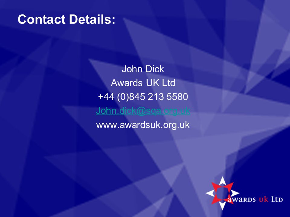 Contact Details: John Dick Awards UK Ltd +44 (0)845 213 5580 John.dick@sqa.org.uk www.awardsuk.org.uk