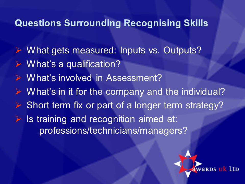 Questions Surrounding Recognising Skills  What gets measured: Inputs vs.