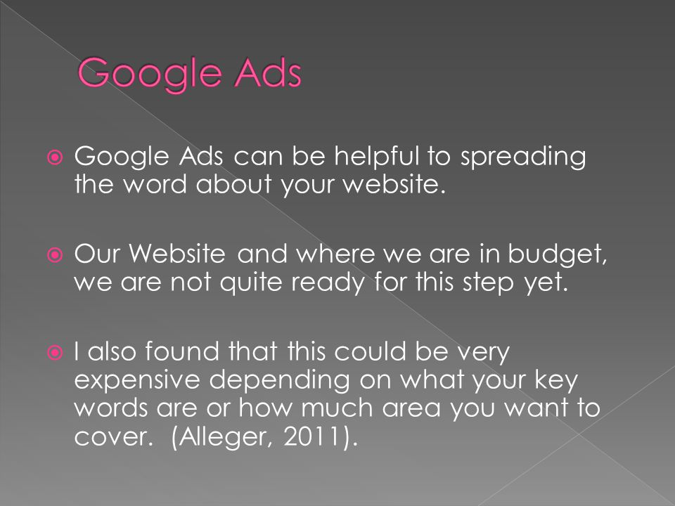 Google Ads can be helpful to spreading the word about your website.