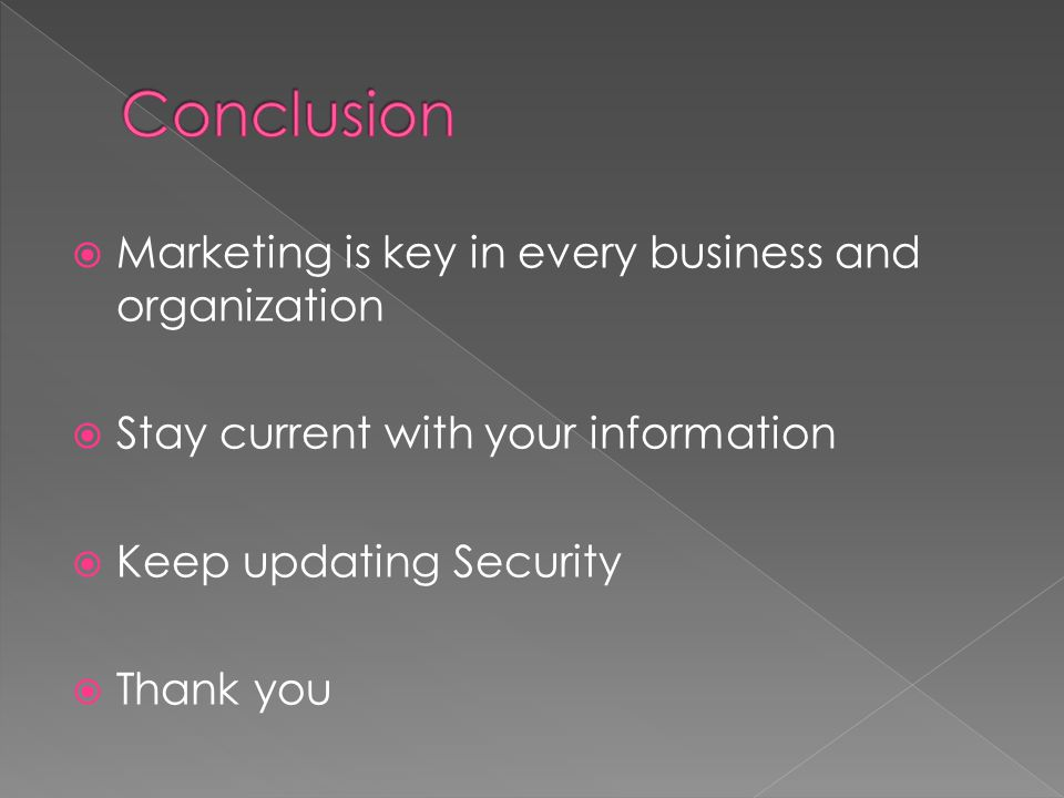  Marketing is key in every business and organization  Stay current with your information  Keep updating Security  Thank you