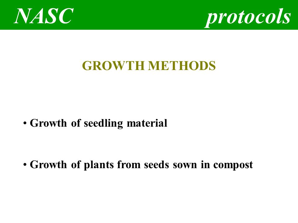 NASC protocols GROWTH METHODS Growth of seedling material Growth of plants from seeds sown in compost