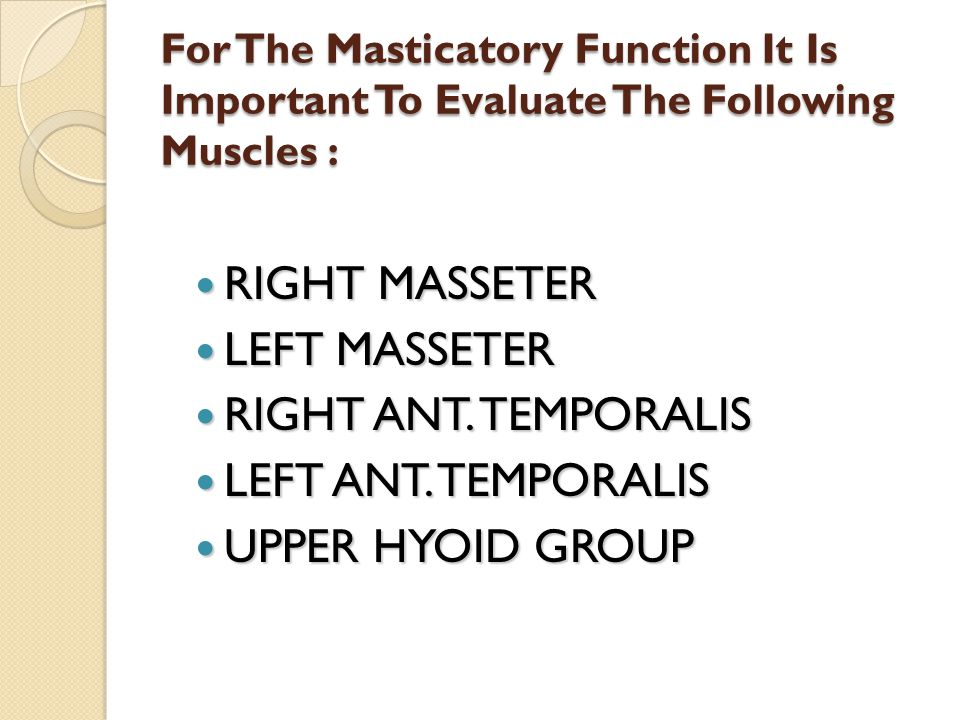 For The Masticatory Function It Is Important To Evaluate The Following Muscles : RIGHT MASSETER RIGHT MASSETER LEFT MASSETER LEFT MASSETER RIGHT ANT.