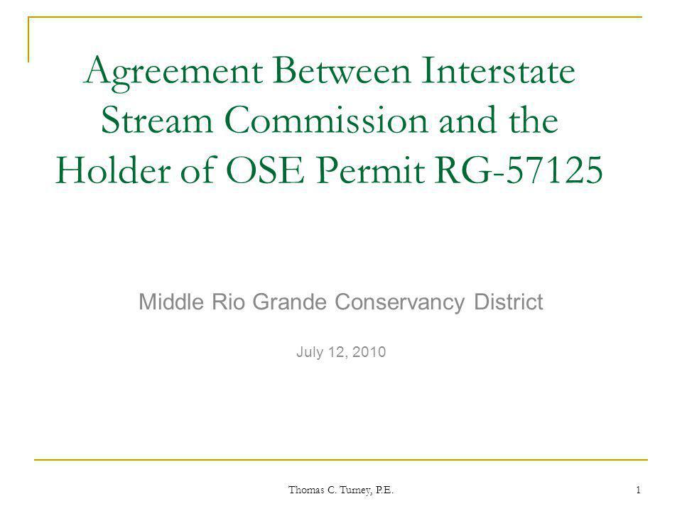 Thomas C. Turney, P.E. 1 Agreement Between Interstate Stream Commission and the Holder of OSE Permit RG-57125 Middle Rio Grande Conservancy District J