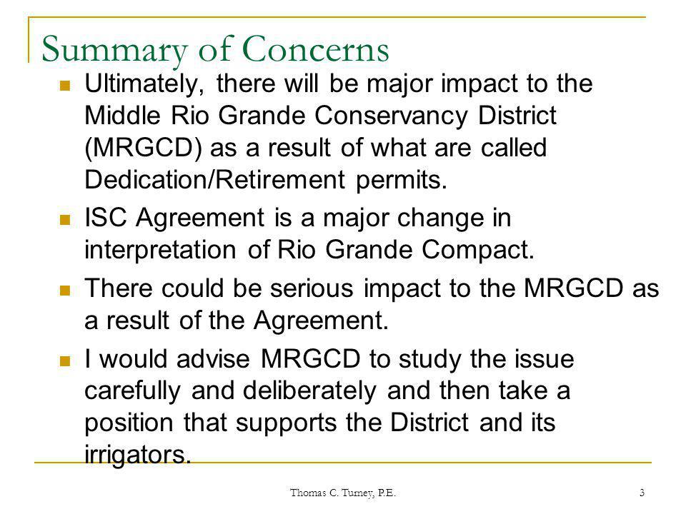 Thomas C. Turney, P.E. 3 Summary of Concerns Ultimately, there will be major impact to the Middle Rio Grande Conservancy District (MRGCD) as a result
