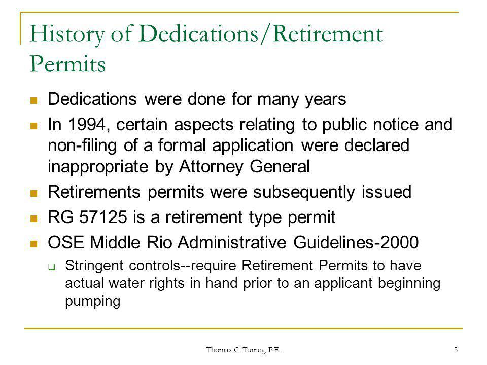 Thomas C. Turney, P.E. 5 History of Dedications/Retirement Permits Dedications were done for many years In 1994, certain aspects relating to public no