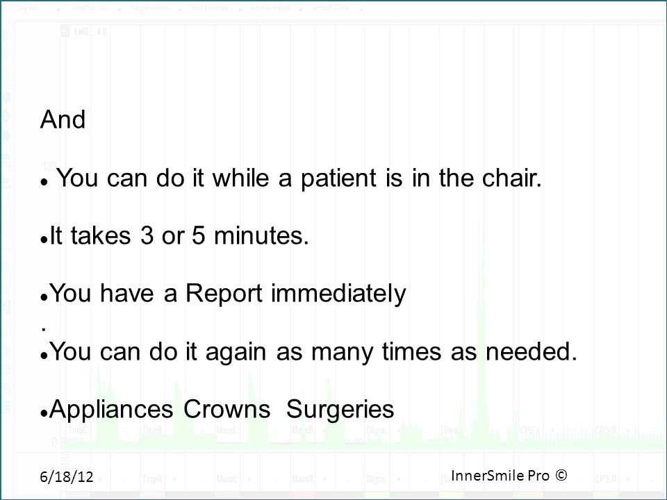 6/18/12 InnerSmile Pro © And You can do it while a patient is in the chair.