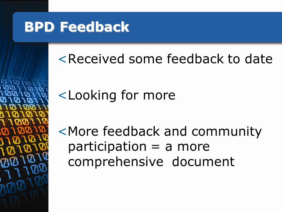 BPD Feedback <Received some feedback to date <Looking for more <More feedback and community participation = a more comprehensive document