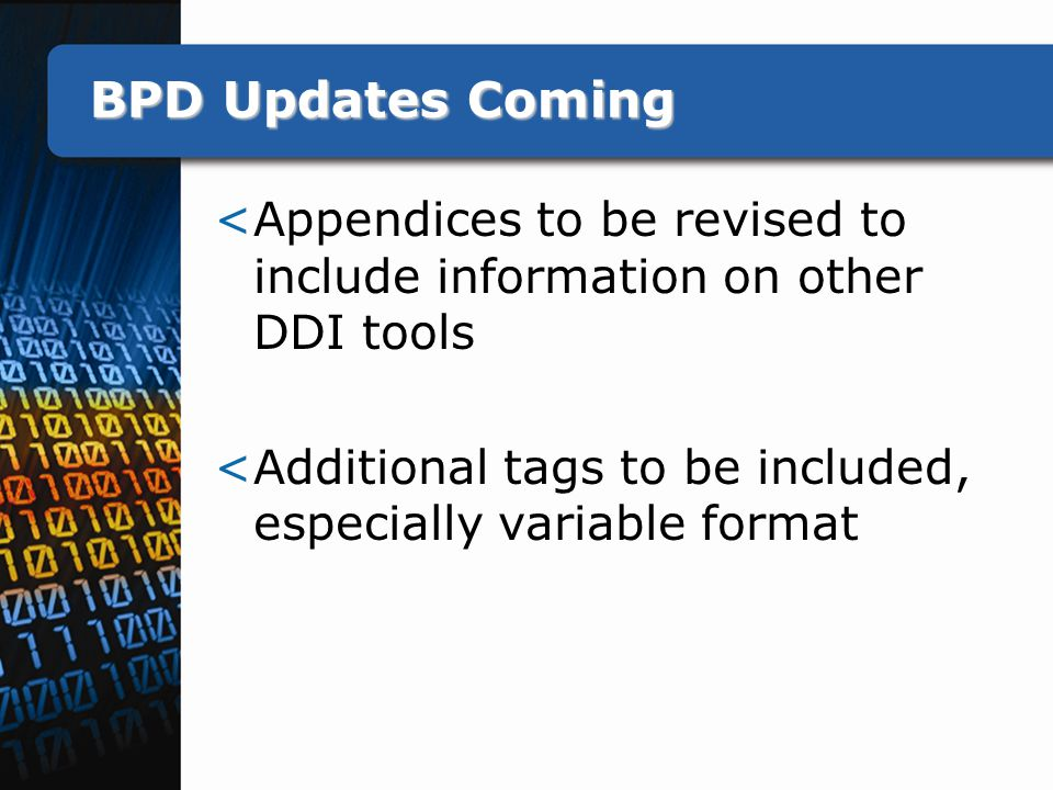 BPD Updates Coming <Appendices to be revised to include information on other DDI tools <Additional tags to be included, especially variable format