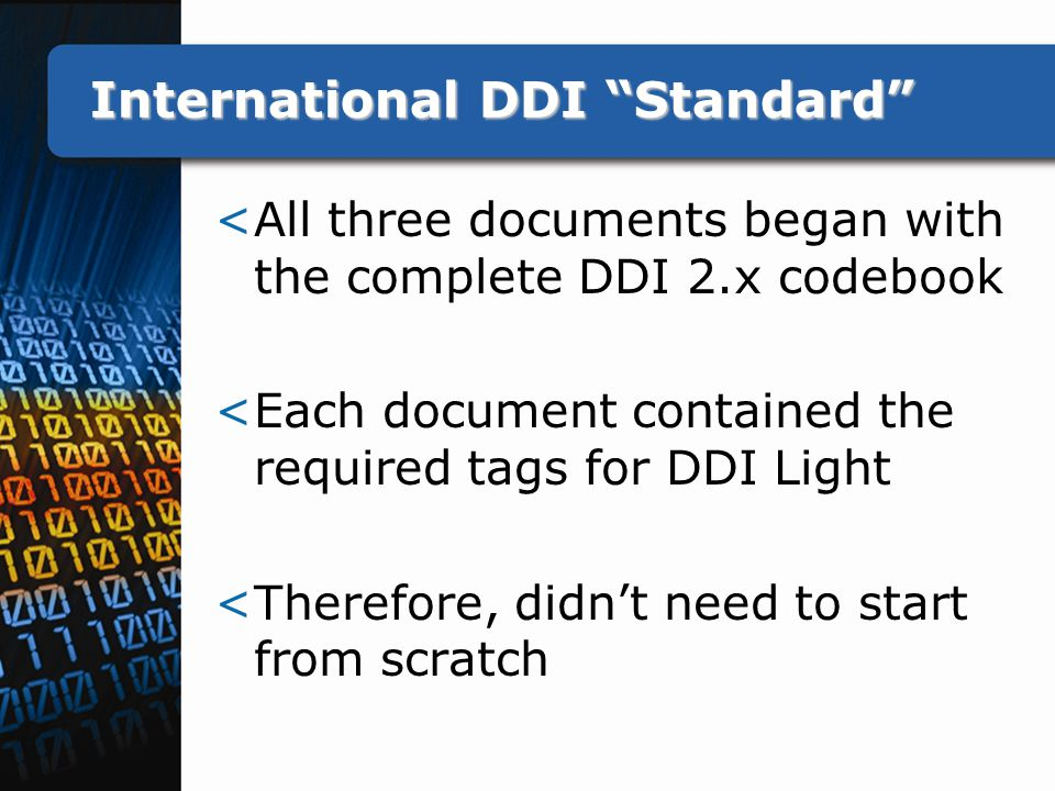 International DDI Standard <All three documents began with the complete DDI 2.x codebook <Each document contained the required tags for DDI Light <Therefore, didn't need to start from scratch