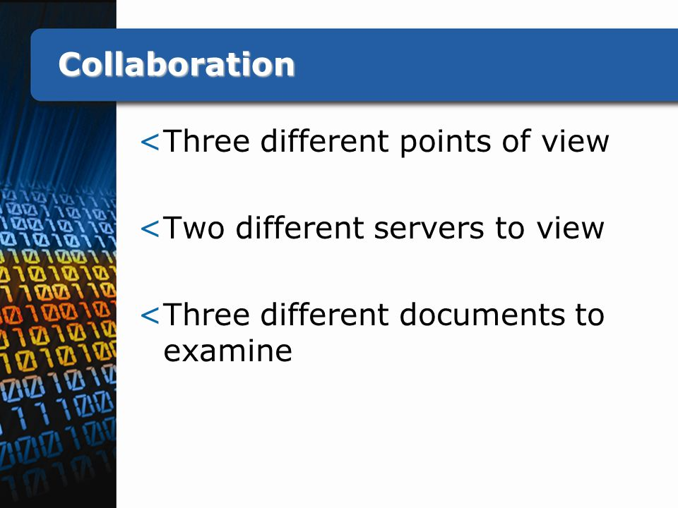 Collaboration <Three different points of view <Two different servers to view <Three different documents to examine