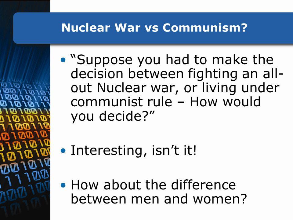 Nuclear War vs Communism.