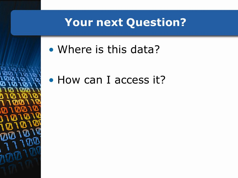 Your next Question Where is this data How can I access it