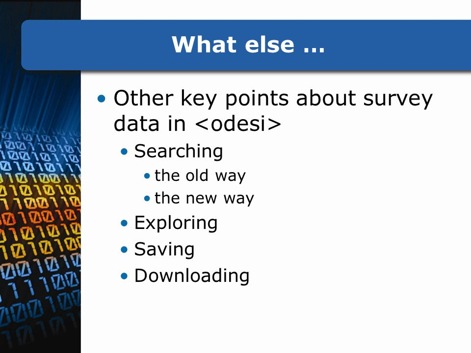 What else … Other key points about survey data in Searching the old way the new way Exploring Saving Downloading