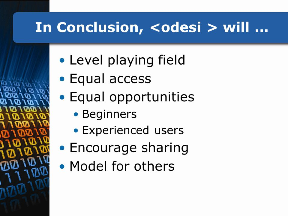 In Conclusion, will … Level playing field Equal access Equal opportunities Beginners Experienced users Encourage sharing Model for others