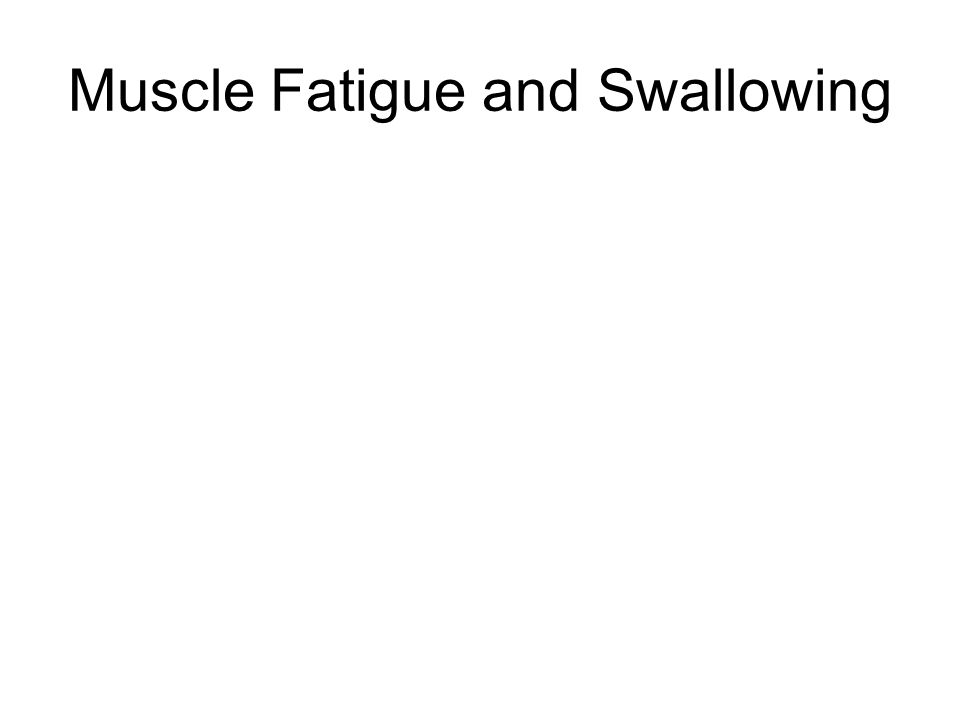 Muscle Fatigue and Swallowing