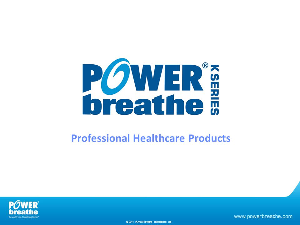 . © 2010 HaB International Ltd Professional Healthcare Products © 2011 POWERbreathe International Ltd