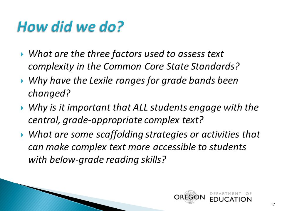  What are the three factors used to assess text complexity in the Common Core State Standards?  Why have the Lexile ranges for grade bands been chan