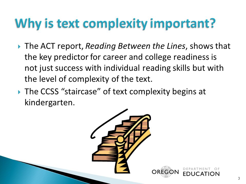  Reported decline in high-school level text ◦ More students are on track to being ready for college-level reading in 8 th and 10 th grade than are actually ready by the time they reach 12 th grade.