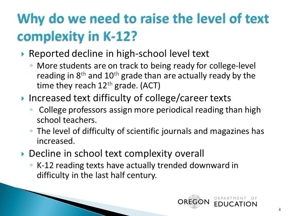  Reported decline in high-school level text ◦ More students are on track to being ready for college-level reading in 8 th and 10 th grade than are actually ready by the time they reach 12 th grade.