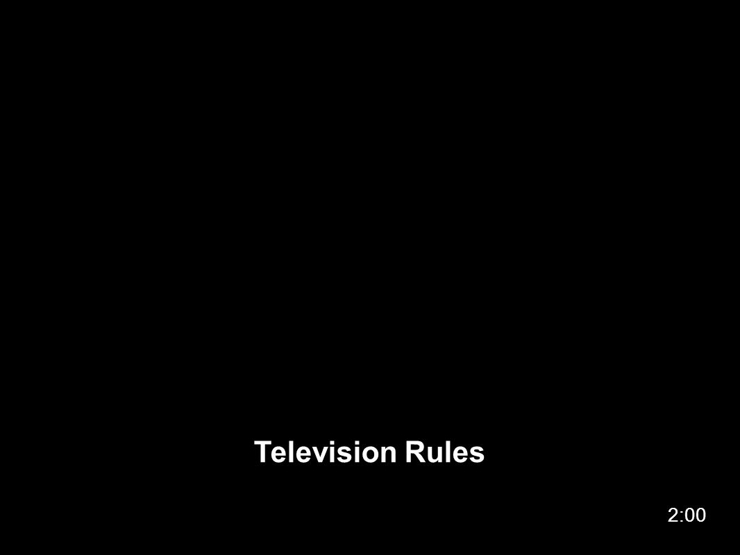 Television Rules 2:00