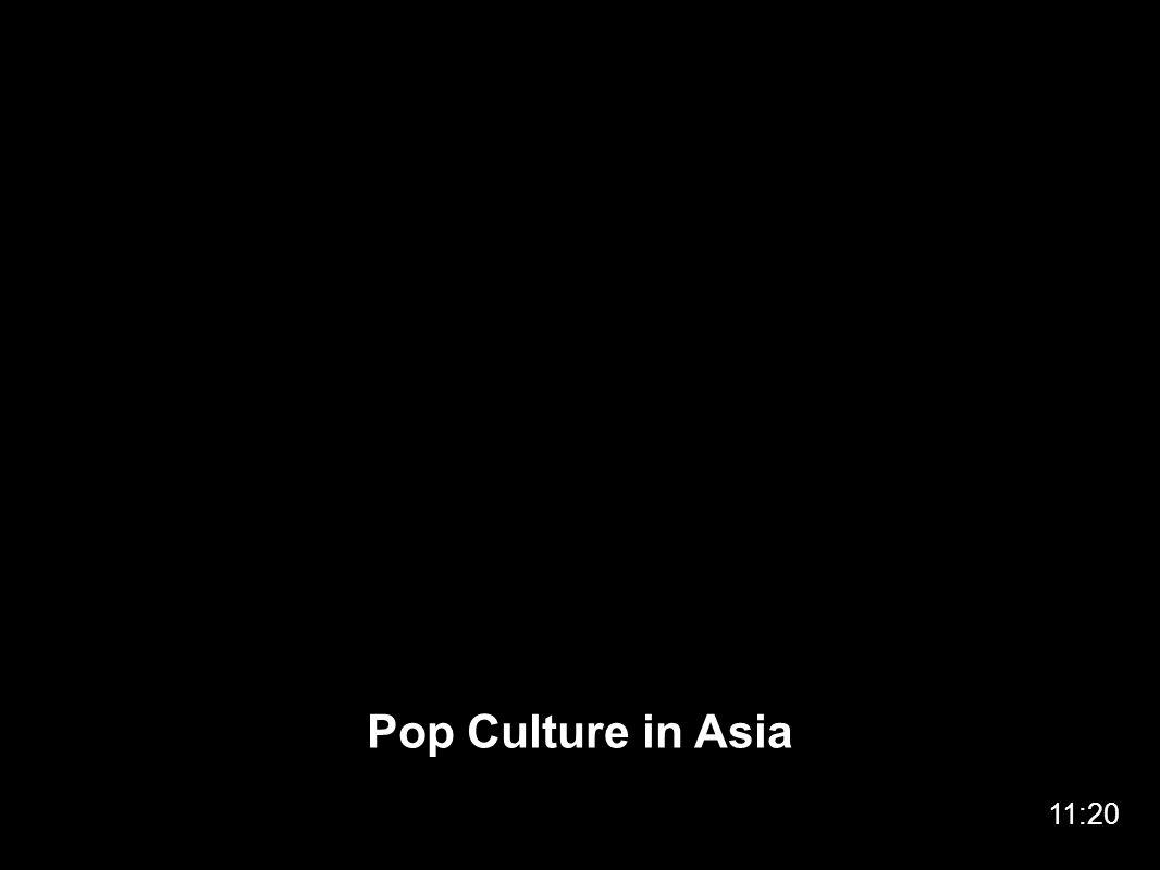 Pop Culture in Asia 11:20