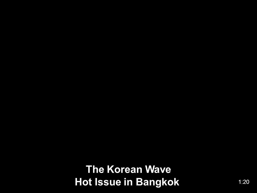 The Korean Wave Hot Issue in Bangkok 1:20