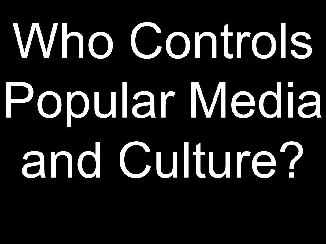 Who Controls Popular Media and Culture