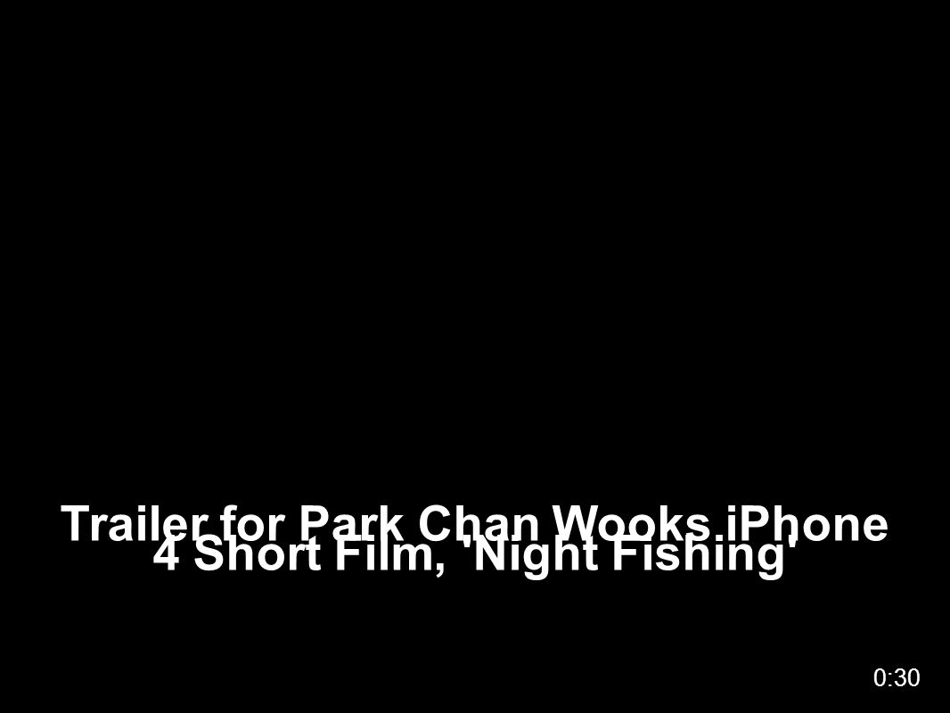 Trailer for Park Chan Wooks iPhone 4 Short Film, 'Night Fishing' 0:30