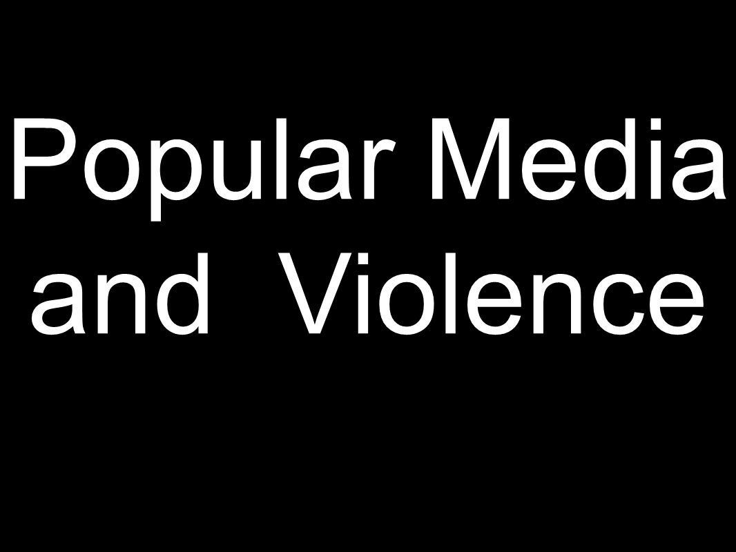 Popular Media and Violence