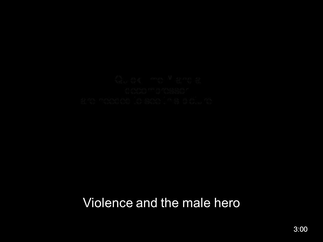 Violence and the male hero 3:00