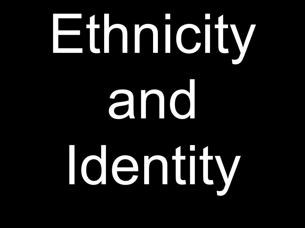 Ethnicity and Identity