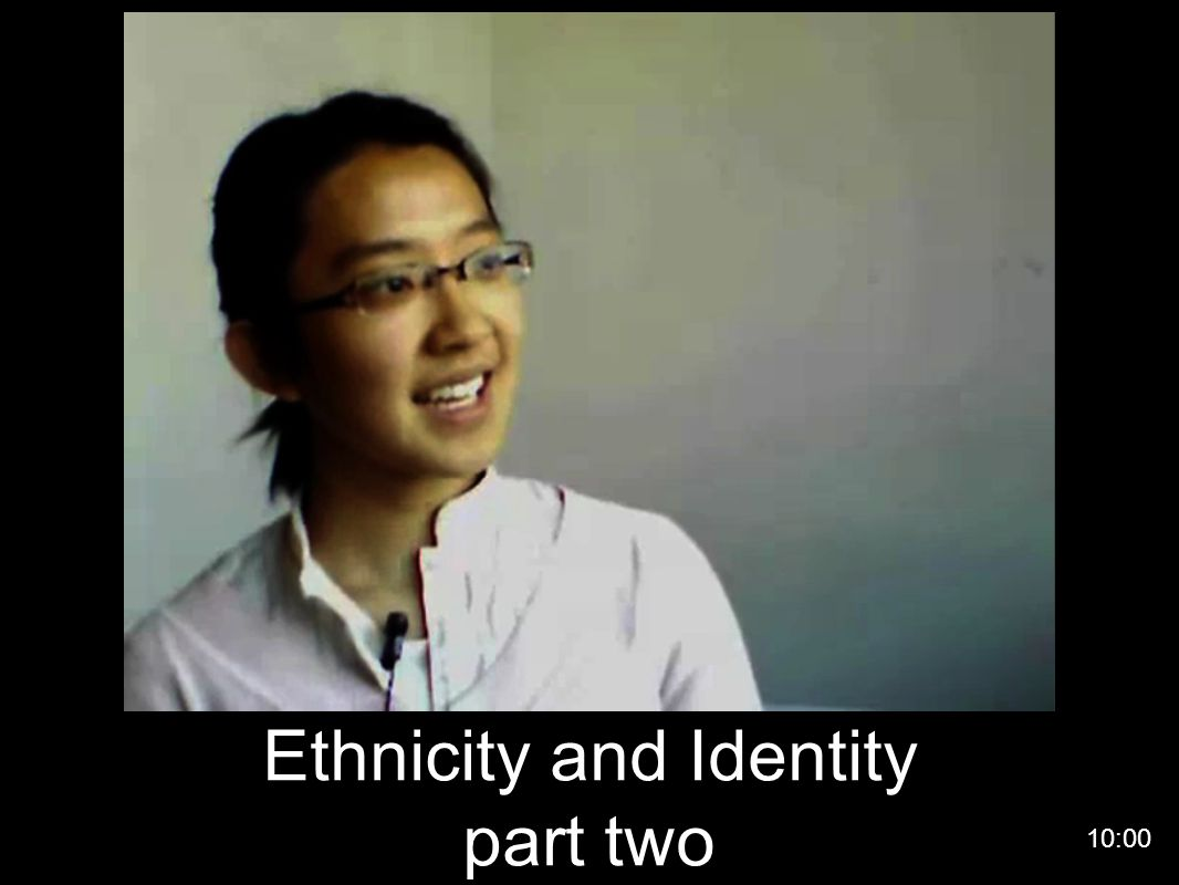 Ethnicity and Identity part two 10:00