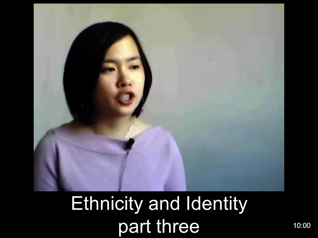 Ethnicity and Identity part three 10:00