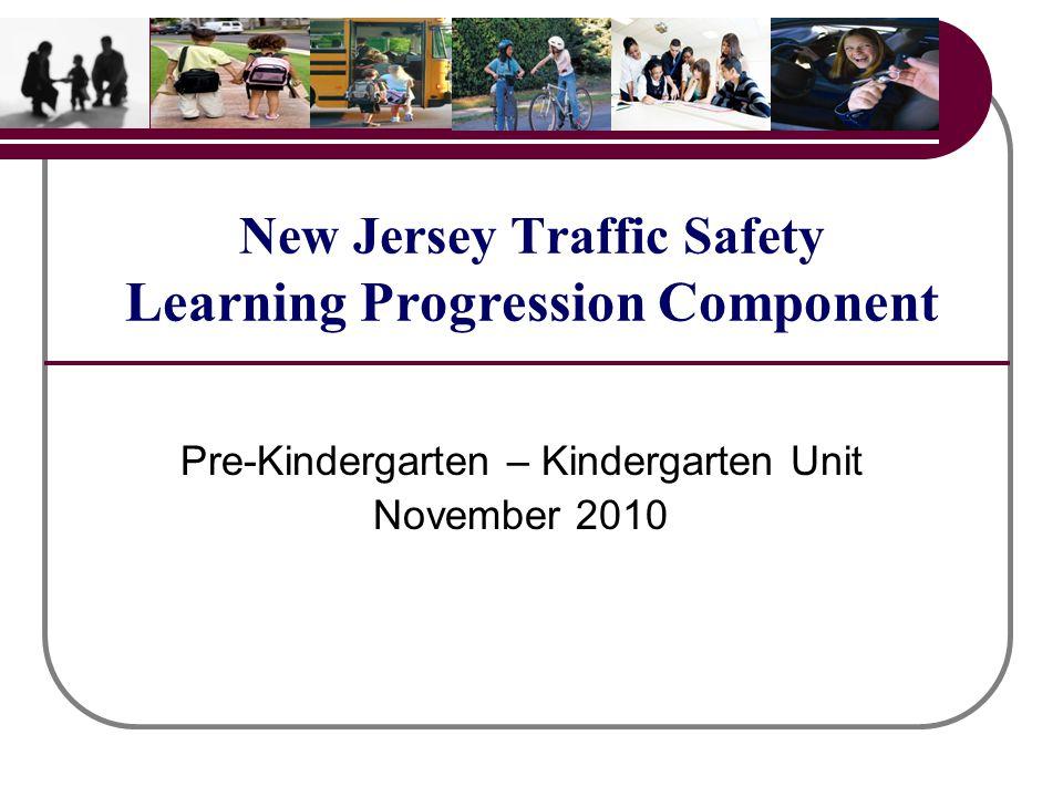 New Jersey Traffic Safety Learning Progression Component Pre-Kindergarten – Kindergarten Unit November 2010