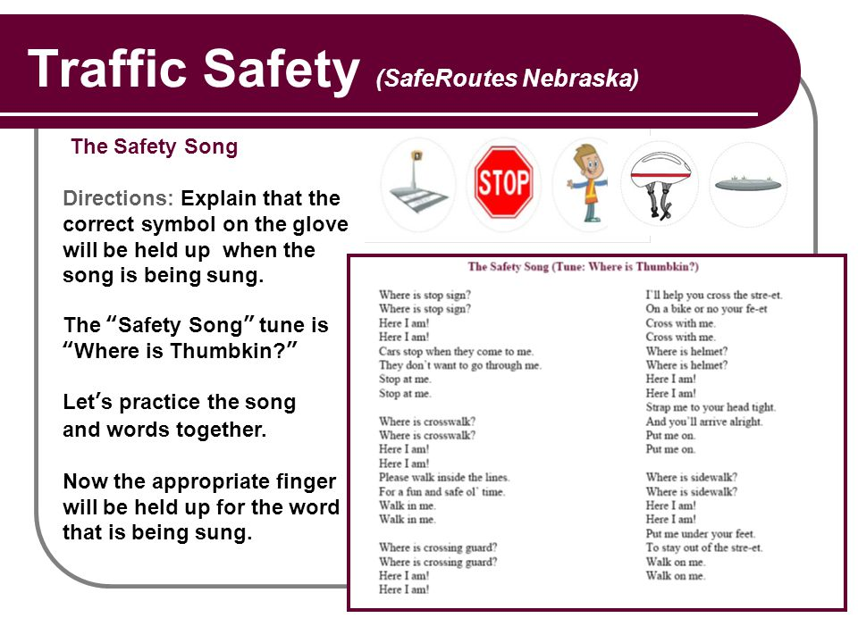 Traffic Safety (SafeRoutes Nebraska) The Safety Song Directions: Explain that the correct symbol on the glove will be held up when the song is being sung.