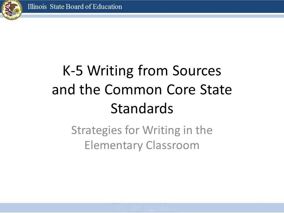 K-5 Writing from Sources and the Common Core State Standards Strategies for Writing in the Elementary Classroom