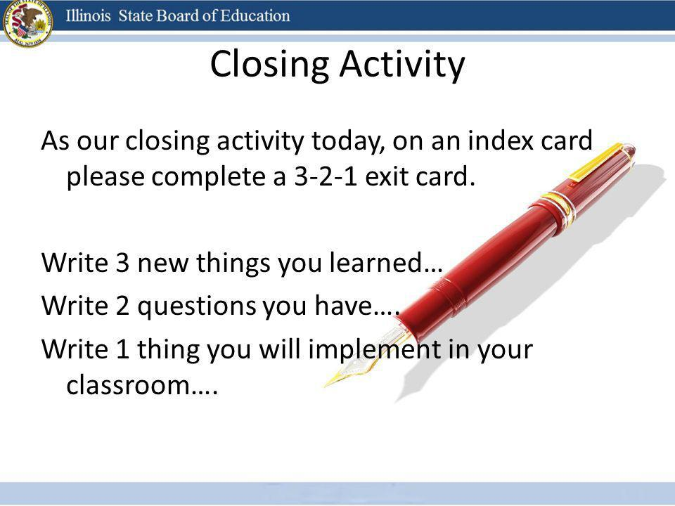 Closing Activity As our closing activity today, on an index card please complete a 3-2-1 exit card.