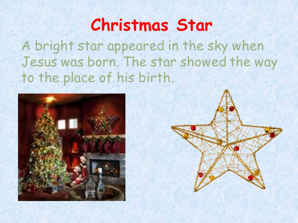 Christmas Star A bright star appeared in the sky when Jesus was born.