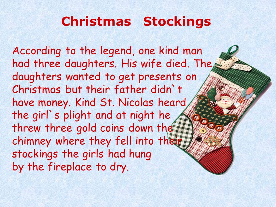Christmas Stockings According to the legend, one kind man had three daughters.