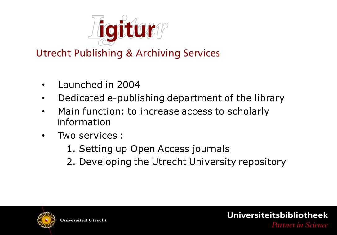 Launched in 2004 Dedicated e-publishing department of the library Main function: to increase access to scholarly information Two services : 1.