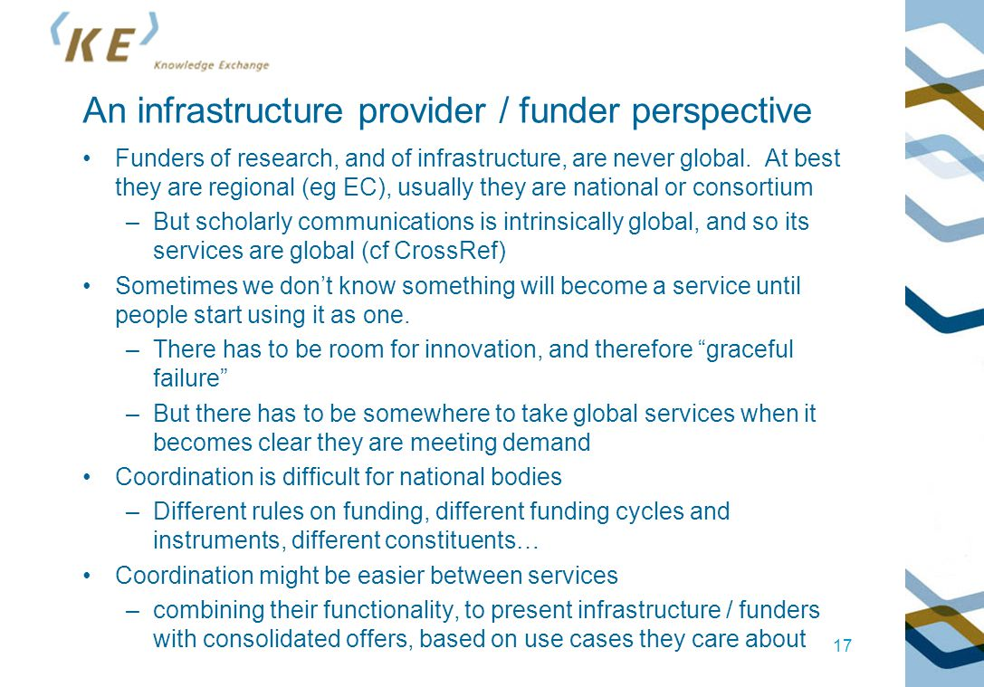 An infrastructure provider / funder perspective Funders of research, and of infrastructure, are never global. At best they are regional (eg EC), usual