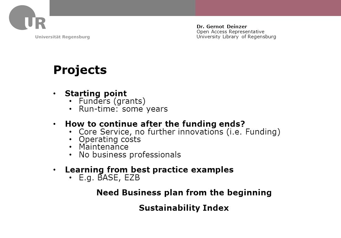 Dr. Gernot Deinzer Open Access Representative University Library of Regensburg Projects Starting point Funders (grants) Run-time: some years How to co