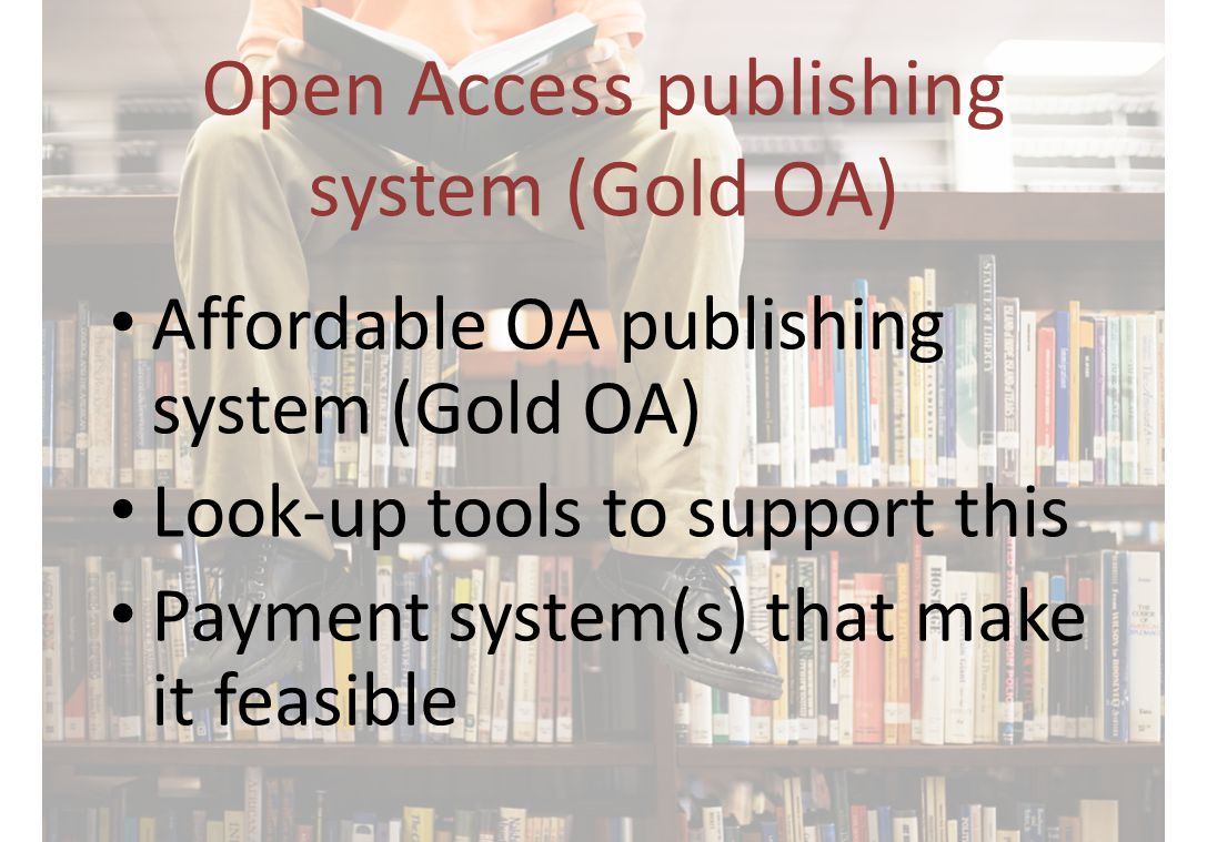 Open Access publishing system (Gold OA) Affordable OA publishing system (Gold OA) Look-up tools to support this Payment system(s) that make it feasibl