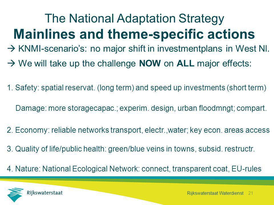 Rijkswaterstaat Waterdienst 21 The National Adaptation Strategy Mainlines and theme-specific actions  KNMI-scenario's: no major shift in investmentplans in West Nl.