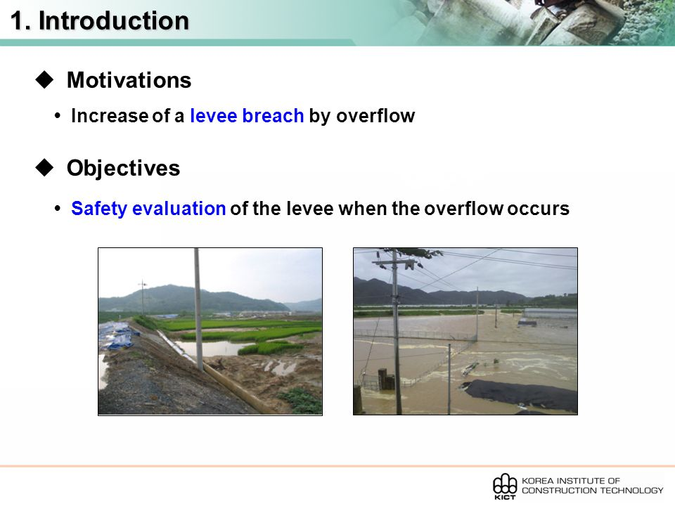 1. Introduction  Motivations Increase of a levee breach by overflow  Objectives Safety evaluation of the levee when the overflow occurs