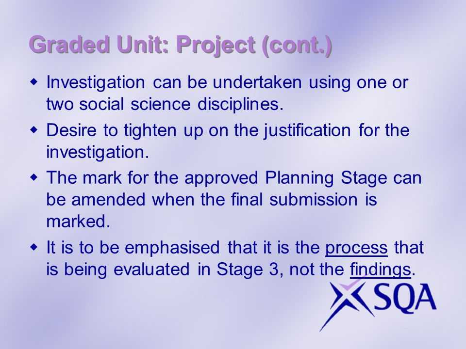 Graded Unit: Project (cont.)  Investigation can be undertaken using one or two social science disciplines.