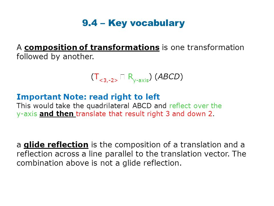 A composition of transformations is one transformation followed by another. (T  R y-axis ) (ABCD) Important Note: read right to left This would take