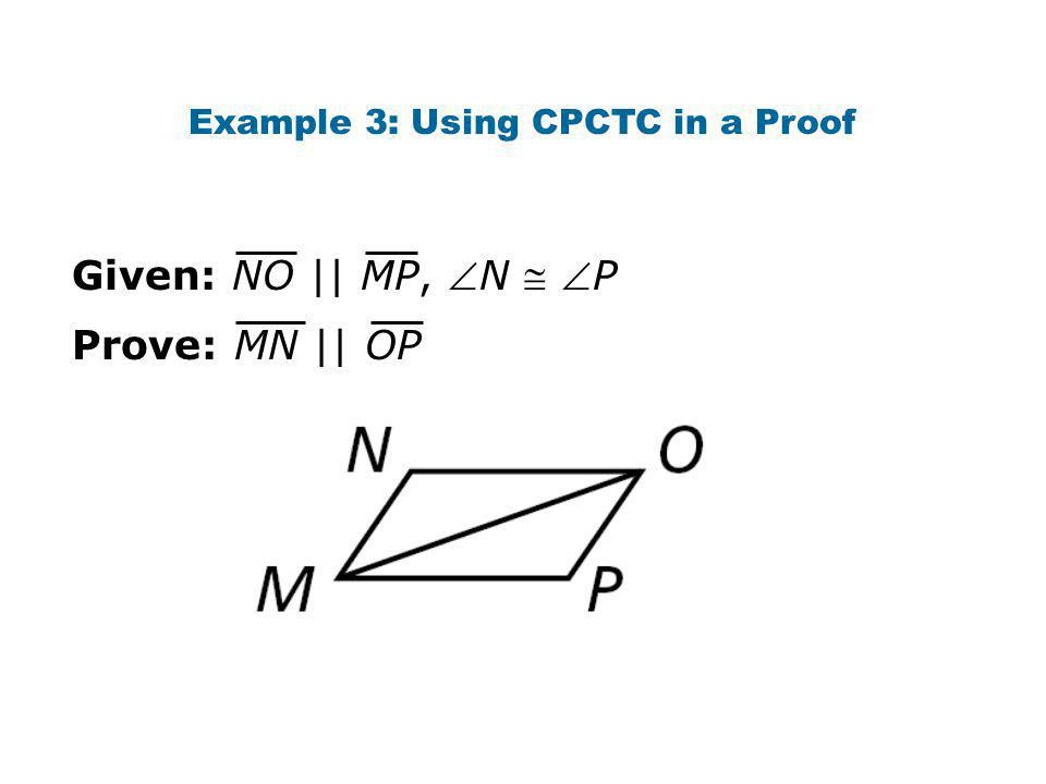 Example 3: Using CPCTC in a Proof Prove: MN || OP Given: NO || MP, N  P