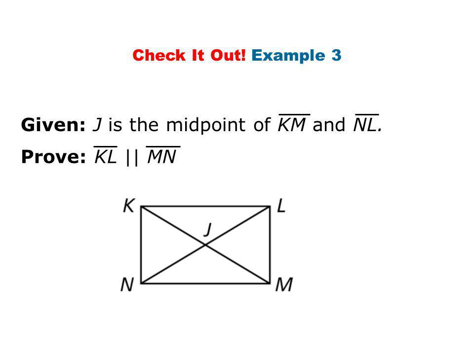 Check It Out! Example 3 Prove: KL || MN Given: J is the midpoint of KM and NL.