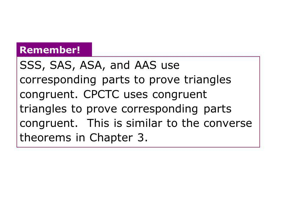 SSS, SAS, ASA, and AAS use corresponding parts to prove triangles congruent.